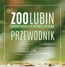 Zoo Lubin Centrum Edukacji Przyrodniczej w Lubinie. Przewodnik