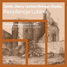 Zamki, dwory i pałace Dolnego Śląska – rezydencje Lubina